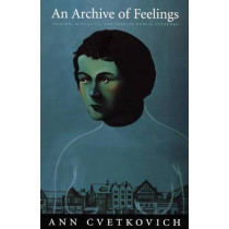 An Archive of Feelings: Trauma, Sexuality, and Lesbian Public Cultures by Ann Cvetkovich, 9780822330882