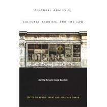 Cultural Analysis, Cultural Studies, and the Law: Moving Beyond Legal Realism by Professor Austin D. Sarat, 9780822331438