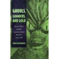 Ghouls, Gimmicks, and Gold: Horror Films and the American Movie Business, 1953-1968 by Kevin Heffernan, 9780822332022