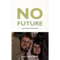 No Future: Queer Theory and the Death Drive by Lee Edelman, 9780822333692