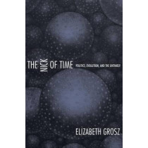 The Nick of Time: Politics, Evolution, and the Untimely by Elizabeth Grosz, 9780822333975