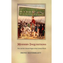 Modern Inquisitions: Peru and the Colonial Origins of the Civilized World by Irene Silverblatt, 9780822334170