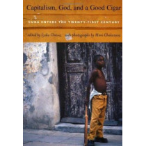 Capitalism, God, and a Good Cigar: Cuba Enters the Twenty-first Century by Lydia Chavez, 9780822334941