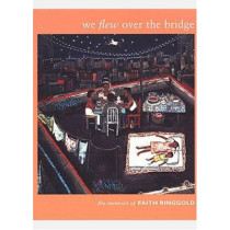 We Flew over the Bridge: The Memoirs of Faith Ringgold by Faith Ringgold, 9780822335641