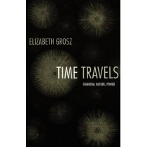 Time Travels: Feminism, Nature, Power by Elizabeth Grosz, 9780822335665
