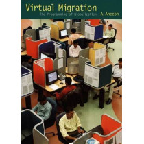 Virtual Migration: The Programming of Globalization by A. Aneesh, 9780822336693