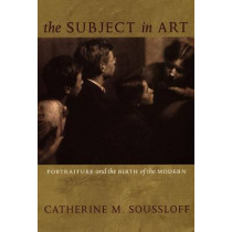 The Subject in Art: Portraiture and the Birth of the Modern by Catherine M. Soussloff, 9780822336709