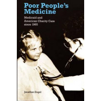 Poor People's Medicine: Medicaid and American Charity Care since 1965 by Jonathan Engel, 9780822336952