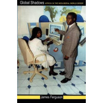 Global Shadows: Africa in the Neoliberal World Order by James Ferguson, 9780822337171