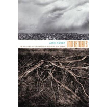 Understories: The Political Life of Forests in Northern New Mexico by Jake Kosek, 9780822338475