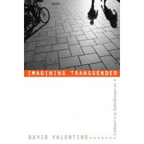 Imagining Transgender: An Ethnography of a Category by David Valentine, 9780822338697