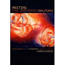Meeting the Universe Halfway: Quantum Physics and the Entanglement of Matter and Meaning by Karen Barad, 9780822339175