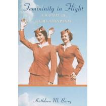 Femininity in Flight: A History of Flight Attendants by Kathleen M. Barry, 9780822339465