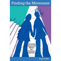 Finding the Movement: Sexuality, Contested Space, and Feminist Activism by A. Finn Enke, 9780822340836
