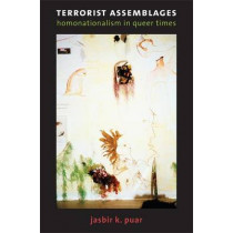Terrorist Assemblages: Homonationalism in Queer Times by Jasbir K. Puar, 9780822341147