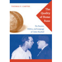 The Quality of Home Runs: The Passion, Politics, and Language of Cuban Baseball by Thomas F. Carter, 9780822342533