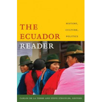 The Ecuador Reader: History, Culture, Politics by Carlos de la Torre, 9780822343745