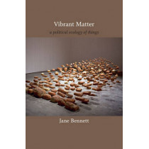 Vibrant Matter: A Political Ecology of Things by Jane Bennett, 9780822346333
