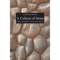 A Culture of Stone: Inka Perspectives on Rock by Carolyn J. Dean, 9780822348078