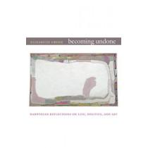 Becoming Undone: Darwinian Reflections on Life, Politics, and Art by Elizabeth Grosz, 9780822350712
