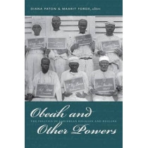 Obeah and Other Powers: The Politics of Caribbean Religion and Healing by Diana Paton, 9780822351337