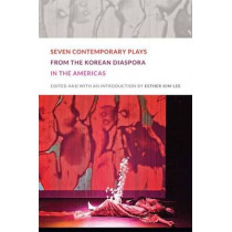 Seven Contemporary Plays from the Korean Diaspora in the Americas by Esther Kim Lee, 9780822352747