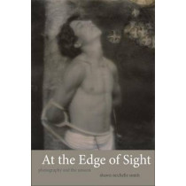 At the Edge of Sight: Photography and the Unseen by Shawn Michelle Smith, 9780822355021