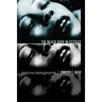The Black Body in Ecstasy: Reading Race, Reading Pornography by Jennifer C Nash, 9780822356202