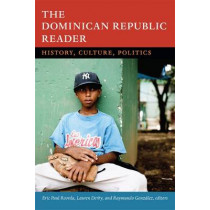 The Dominican Republic Reader: History, Culture, Politics by Eric Paul Roorda, 9780822356882