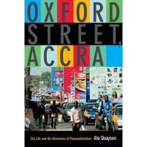 Oxford Street, Accra: City Life and the Itineraries of Transnationalism by Ato Quayson, 9780822357476