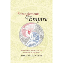 Entanglements of Empire: Missionaries, Maori, and the Question of the Body by Tony Ballantyne, 9780822358268
