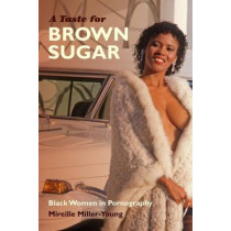 A Taste for Brown Sugar: Black Women in Pornography by Mireille Miller-Young, 9780822358282