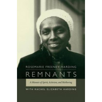 Remnants: A Memoir of Spirit, Activism, and Mothering by Rosemarie Freeney Harding, 9780822358688