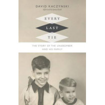 Every Last Tie: The Story of the Unabomber and His Family by David Kaczynski, 9780822359807