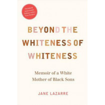 Beyond the Whiteness of Whiteness: Memoir of a White Mother of Black Sons by Jane Lazarre, 9780822361473