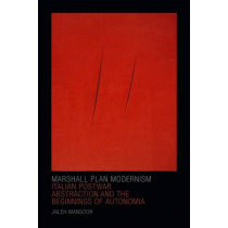 Marshall Plan Modernism: Italian Postwar Abstraction and the Beginnings of Autonomia by Jaleh Mansoor, 9780822362609