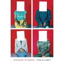 Listening to Images by Tina M. Campt, 9780822362708