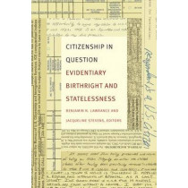 Citizenship in Question: Evidentiary Birthright and Statelessness by Benjamin N. Lawrance, 9780822362913