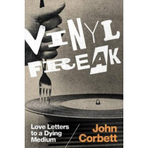 Vinyl Freak: Love Letters to a Dying Medium by John Corbett, 9780822363668