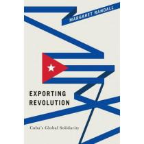 Exporting Revolution: Cuba's Global Solidarity by Margaret Randall, 9780822369042