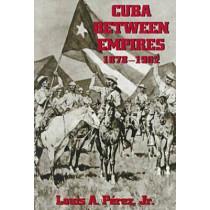 Cuba Between Empires 1878-1902 by Louis A. Perez, 9780822956877