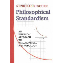 Philosophical Standardism: An Empiricist Approach to Philosophical Methodology by Nicholas Rescher, 9780822957393
