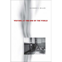 Writing at the End of the World by Richard E. Miller, 9780822958864