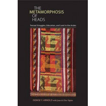 Metamorphosis of Heads, The: Textual Struggles, Education, and Land in the Andes by Denise Y. Arnold, 9780822962748