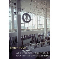 Architecture, Politics, and Identity in Divided Berlin by Emily Pugh, 9780822963028