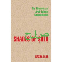 Shades of Sulh: The Rhetorics of Arab-Islamic Reconciliation by Rasha Diab, 9780822964018