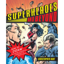 Superheroes and Beyond: How to Draw the Leading and Supporting Characters of Today's Comics by Chris Hart, 9780823033058