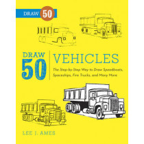 Draw 50 Vehicles: The Step-by-Step Way to Draw Speedboats, Spaceships, Fire Trucks, and Many More... by Lee J. Ames, 9780823085699