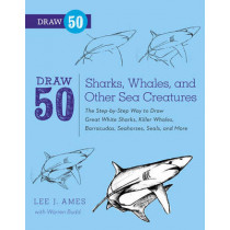 Draw 50 Sharks, Whales, and Other Sea Creatures: The Step-by-Step Way to Draw Great White Sharks, Killer Whales, Barracudas, Seahorses, Seals, and More... by Lee J. Ames, 9780823085712