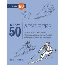 Draw 50 Athletes: The Step-by-Step Way to Draw Wrestlers and Figure Skaters, Baseball and Football Players, and Many More... by Lee J. Ames, 9780823085729